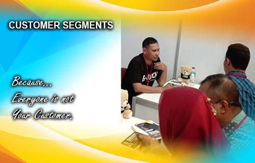 CUSTOMER SEGMENTS ( Everyone is not your customer )
