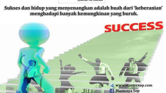 Sukses dan hidup adalah buah dari keberanian